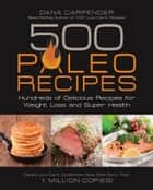 500 Paleo Recipes - Hundreds of Delicious Recipes for Weight Loss and Super Health 電子書籍 by Dana Carpender