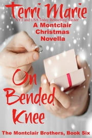 On Bended Knee: A Montclair Christmas Novella ebook by Terri Marie