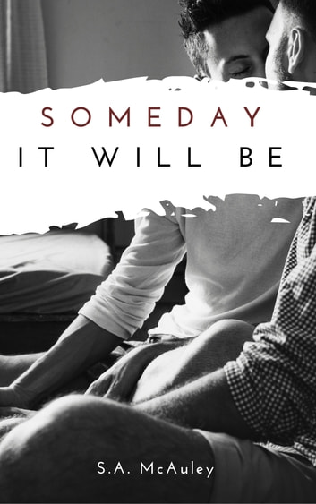 Someday It Will Be ebook by S.A. McAuley