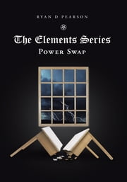 The Elements Series - Power Swap ebook by Ryan D Pearson