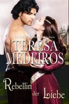 Rebellin der Liebe ebook by Teresa Medeiros