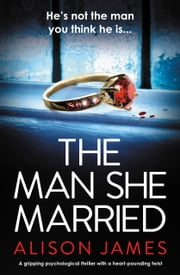 The Man She Married - A gripping psychological thriller with a heart-pounding twist ebook by Alison James