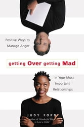 Getting Over Getting Mad: Positive Ways to Manage Anger in Your Most Important Relationships ebook by Judy Ford