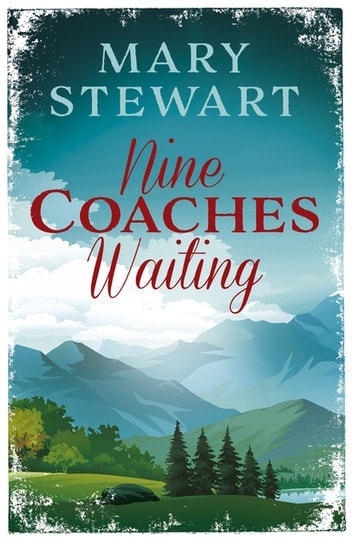 Nine Coaches Waiting - The twisty, unputdownable romantic suspense classic ebook by Mary Stewart