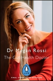 The Gut Health Doctor - An easy-to-digest guide to health from the inside out ebook by Megan Rossi