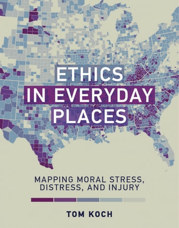 Ethics in Everyday Places - Mapping Moral Stress, Distress, and Injury ebook by Tom Koch