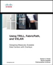 Using TRILL, FabricPath, and VXLAN - Designing Massively Scalable Data Centers (MSDC) with Overlays ebook by Sanjay K. Hooda,Shyam Kapadia,Padmanabhan Krishnan