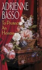 To Protect An Heiress ebook by Adrienne Basso