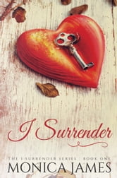 I Surrender (Book 1 in the I Surrender Series) ebook by Monica James