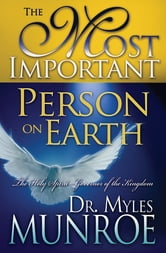 The Most Important Person On Earth ebook by Dr. Myles Monroe