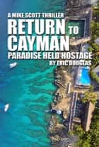 Return to Cayman: Paradise Held Hostage ebook by Eric Douglas