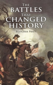 The Battles that Changed History ebook by Fletcher Pratt