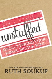 Unstuffed - Decluttering Your Home, Mind and Soul ebook by Zondervan