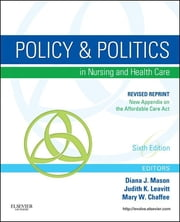 Policy and Politics in Nursing and Healthcare - Revised Reprint ebook by Diana J. Mason,Judith K. Leavitt,Mary W. Chaffee