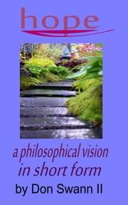 """Hope"" A Philosophical Vision In Short Form ebook by Don Swann II"