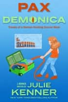 Pax Demonica - Travels of a Demon-Hunting Soccer Mom ebook by Julie Kenner, J. Kenner