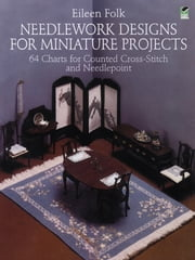 Needlework Designs for Miniature Projects - 64 Charts for Counted Cross-Stitch and Needlepoint ebook by Eileen Folk