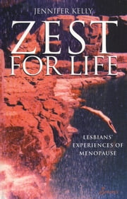 Zest for Life - Lesbians' Experiences of Menopause ebook by Jennifer Kelly