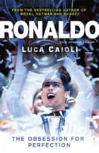 Ronaldo – 2015 Updated Edition - The Obsession for Perfection ebook by Luca Caioli