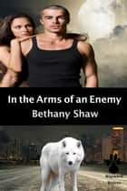 In the Arms of an Enemy - Wayward Wolves, #1 ebook by Bethany Shaw