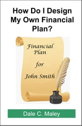 How Do I Design My Own Financial Plan? ebook by Dale Maley