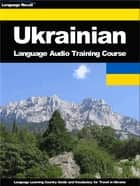 Ukrainian Language Audio Training Course - Language Learning Country Guide and Vocabulary for Travel in Ukraine ebook by Language Recall