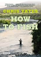 How To Fish ebook by Chris Yates