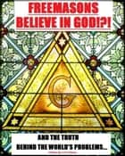 Freemasons Believe in God ebook by A N O'Moss