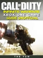 Call of Duty Infinite Warfare Xbox One Game Guide Unofficial ebook by The Yuw