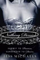 Nothing Denied ebook by Jess Michaels