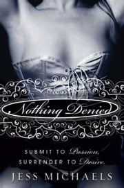 Nothing Denied - A Novel ebook by Jess Michaels