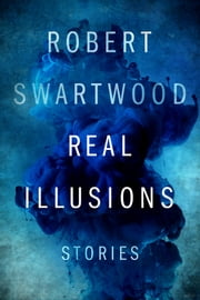 Real Illusions: Stories ebook by Robert Swartwood