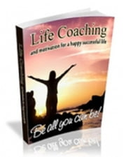 Life Coaching And Motivation For A Happy Successful Life ebook by Anonymous