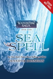 Waterfire Saga, Book Four: Sea Spell - Deep Blue Novel, A ebook by Jennifer Donnelly,No New Art Needed
