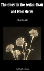 The Ghost in the Sedan-Chair and Other Stories ebook by Marie Corelli