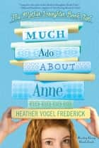 Much Ado About Anne ebook by Heather Vogel Frederick