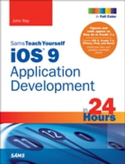 iOS 9 Application Development in 24 Hours, Sams Teach Yourself ebook by John Ray