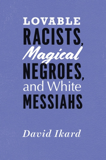 Lovable racists magical negroes and white messiahs ebook by lovable racists magical negroes and white messiahs ebook by david ikard fandeluxe Images