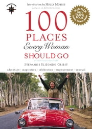 100 Places Every Woman Should Go ebook by Stephanie Elizondo Griest,Holly Morris
