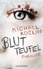 Blutteufel - Thriller ebook by Michael Koglin