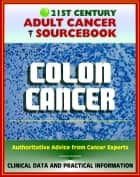 21st Century Adult Cancer Sourcebook: Colon Cancer - Clinical Data for Patients, Families, and Physicians ebook by Progressive Management