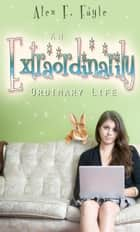 An Extraordinarily Ordinary Life ebook by Alex F. Fayle