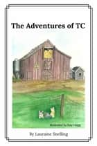 The Adventures Of TC ebook by Lauraine Snelling