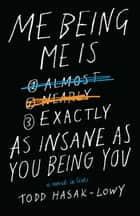 Me Being Me Is Exactly as Insane as You Being You ebook by Todd Hasak-Lowy