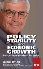 Policy Stability and Economic Growth – Lessons from the Great Recession ebook by John B. Taylor,Andrew G. Haldane,Patrick Minford,Amar Radia,Philip Booth