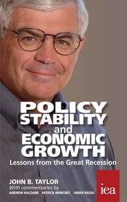 Policy Stability and Economic Growth – Lessons from the Great Recession - Lessons from the Great Recession ebook by John B. Taylor,Andrew G. Haldane,Patrick Minford,Amar Radia,Philip Booth