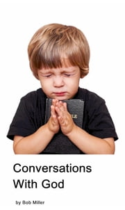 Conversations With God - Toto Coelo: By the Whole Extent of the Heavens. ebook by Bob Miller