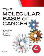 The Molecular Basis of Cancer - Expert Consult - Online ebook by John Mendelsohn,Peter M. Howley,Mark A. Israel,Joe W. Gray,Craig B. Thompson