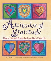 Attitudes of Gratitude - How to Give and Receive Joy Everyday of Your Life ebook by Ryan, M.J.