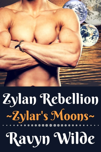 Zylan Rebellion - Zylar's Moons, #3 ebook by Ravyn Wilde